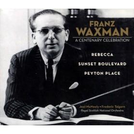 FRANZ WAXMAN: A CENTENARY CELEBRATION (REBECCA / SUNSET BOULEVARD / PEYTON PLACE)