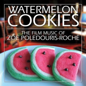 WATERMELON COOKIES - THE FILM MUSIC OF ZOE POLEDOURIS-ROCHÉ