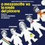 A MEZZANOTTE VA LA RONDA DEL PIACERE