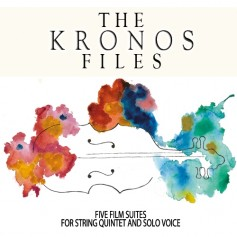 THE KRONOS FILES (FIVE FILM SUITES FOR STRING QUINTET AND SOLO VOICE)