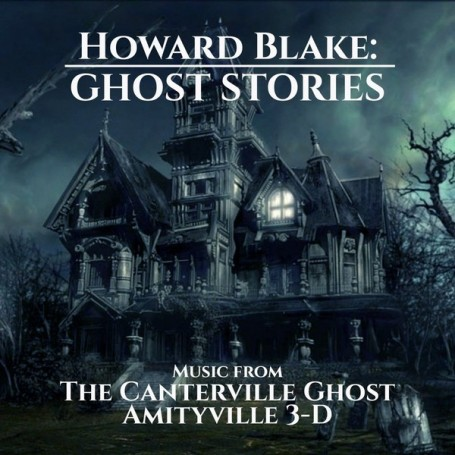 HOWARD BLAKE: GHOST STORIES (MUSIC FROM THE CANTERVILLE GHOST AND AMITYVILLE 3-D)